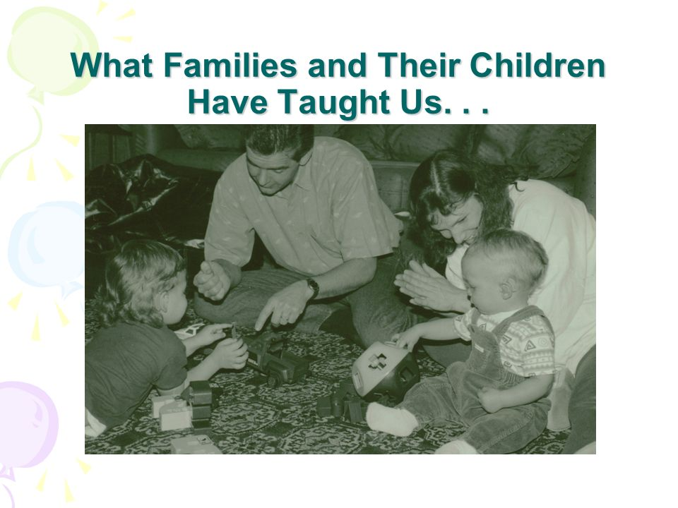 What Families and Their Children Have Taught Us. . .