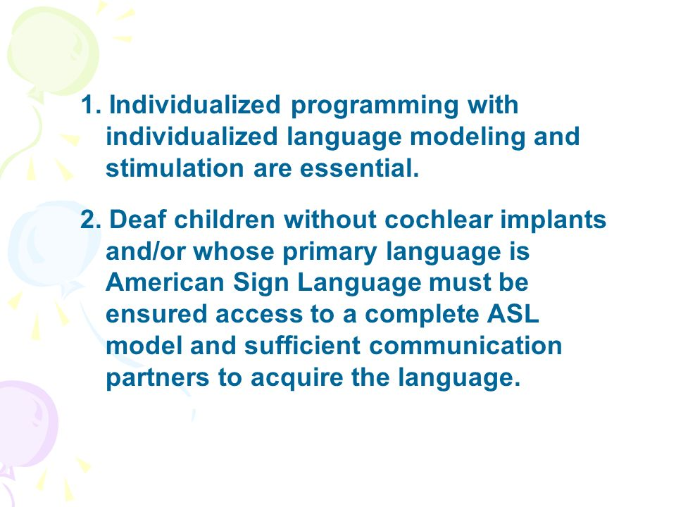 1. Individualized programming with individualized language modeling and stimulation are essential.