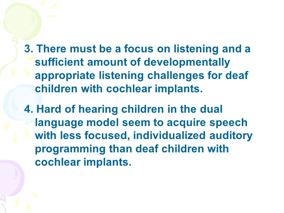 3. There must be a focus on listening and a sufficient amount of developmentally appropriate listening challenges for deaf children with cochlear implants.
