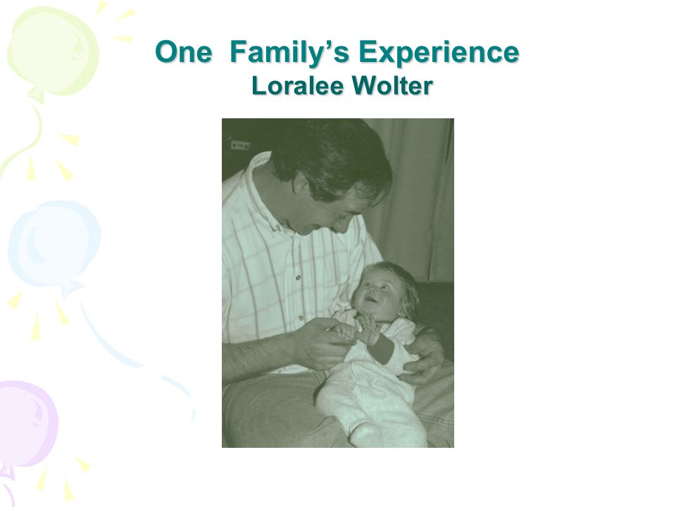 One Family's Experience Loralee Wolter