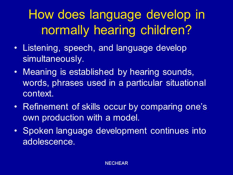 How does language develop in normally hearing children