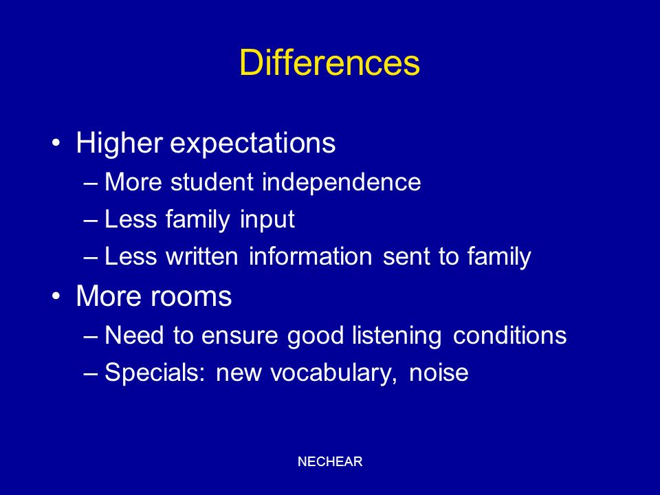 Differences Higher expectations More rooms More student independence