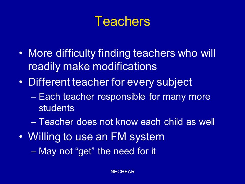 Teachers More difficulty finding teachers who will readily make modifications. Different teacher for every subject.