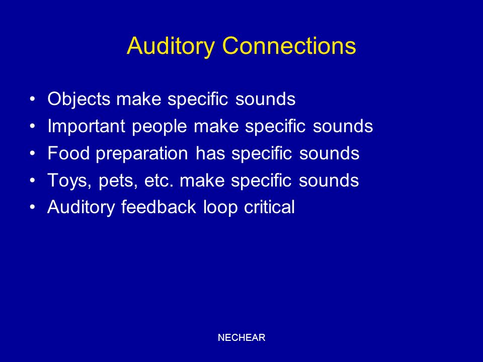 Auditory Connections Objects make specific sounds