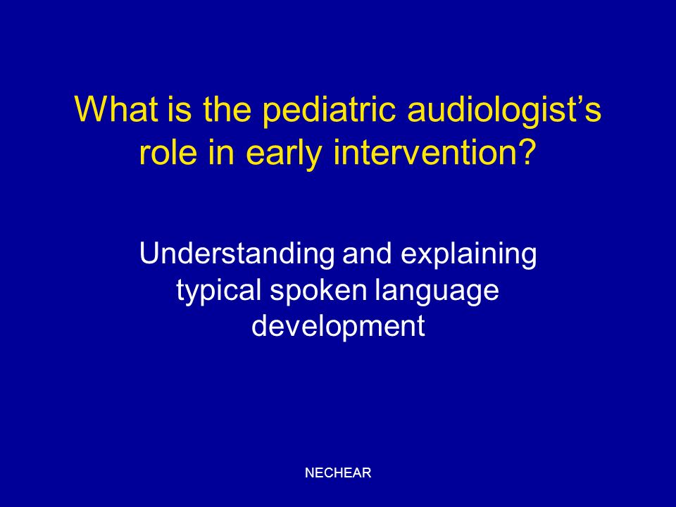 What is the pediatric audiologist's role in early intervention
