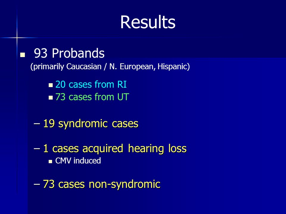 Results 93 Probands 19 syndromic cases 1 cases acquired hearing loss