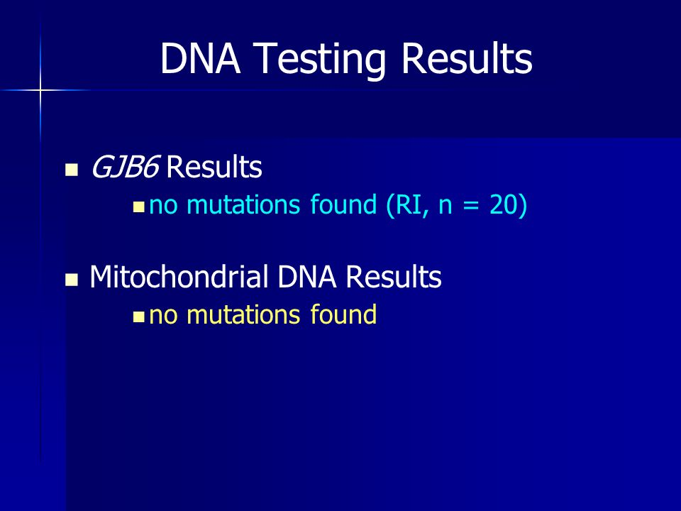 DNA Testing Results GJB6 Results Mitochondrial DNA Results