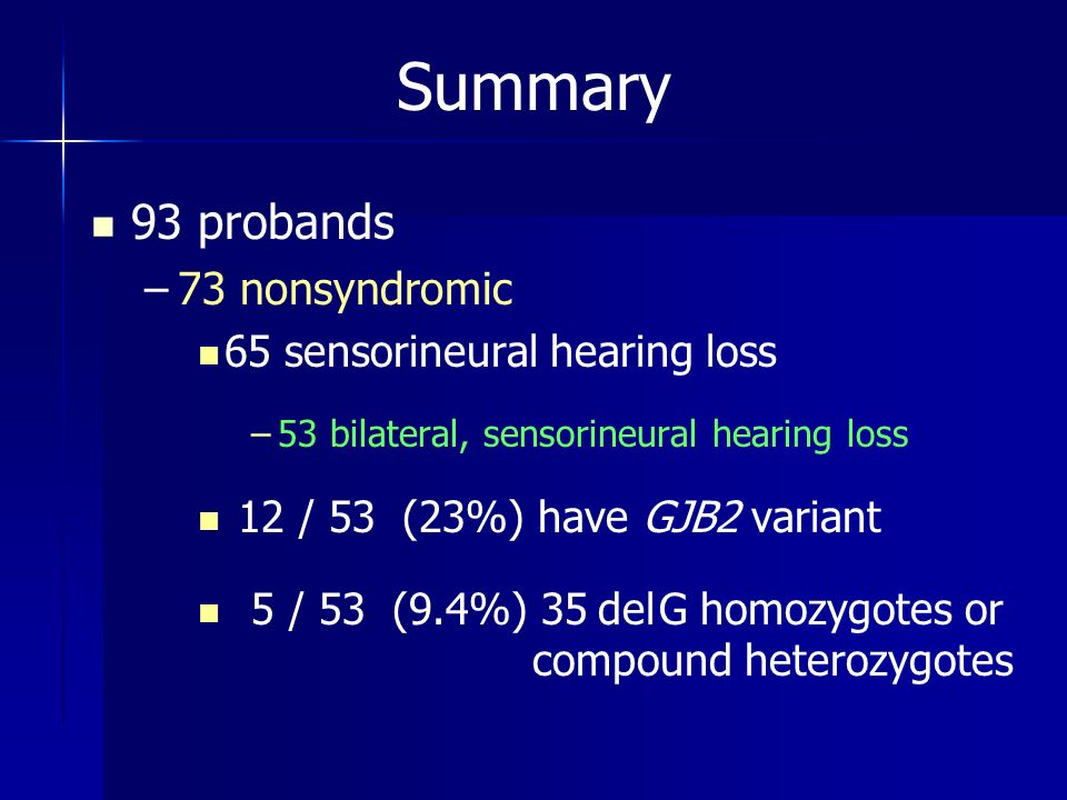 Summary 93 probands 73 nonsyndromic 65 sensorineural hearing loss