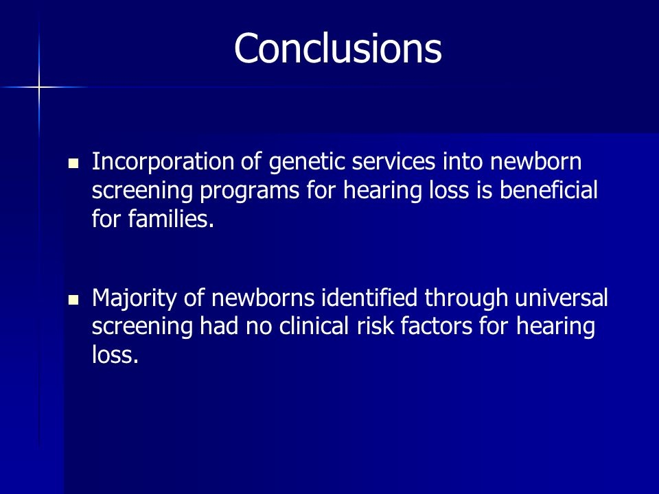 Conclusions Incorporation of genetic services into newborn screening programs for hearing loss is beneficial for families.