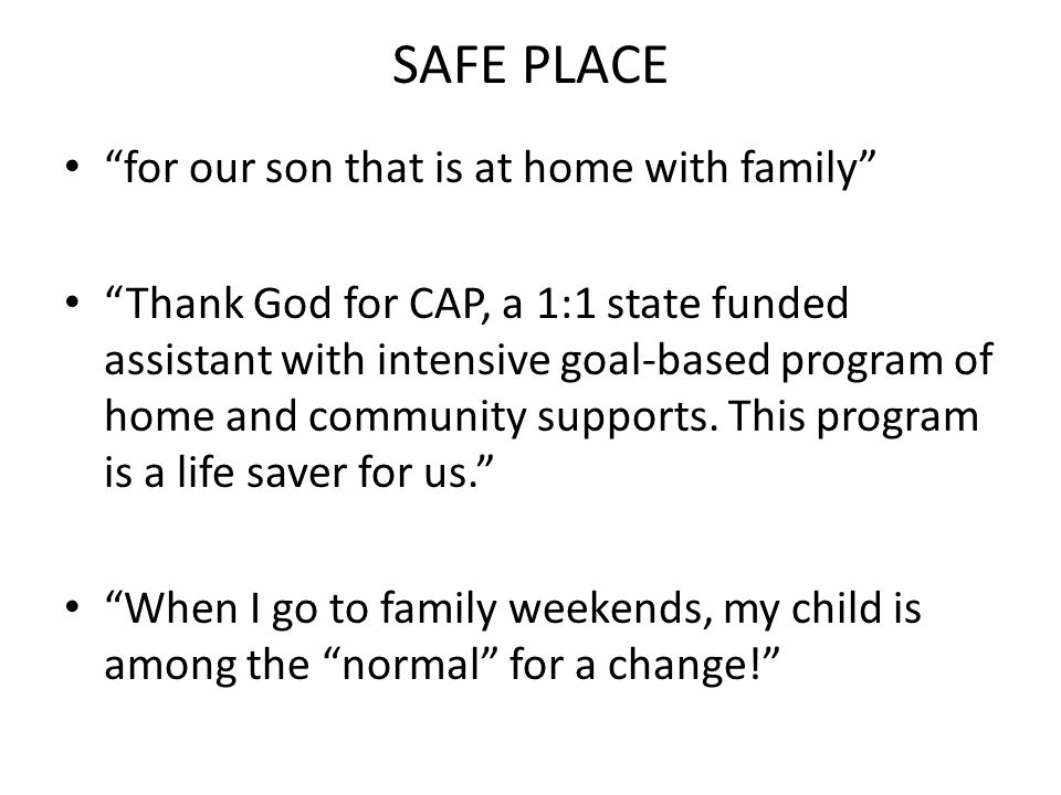 SAFE PLACE for our son that is at home with family