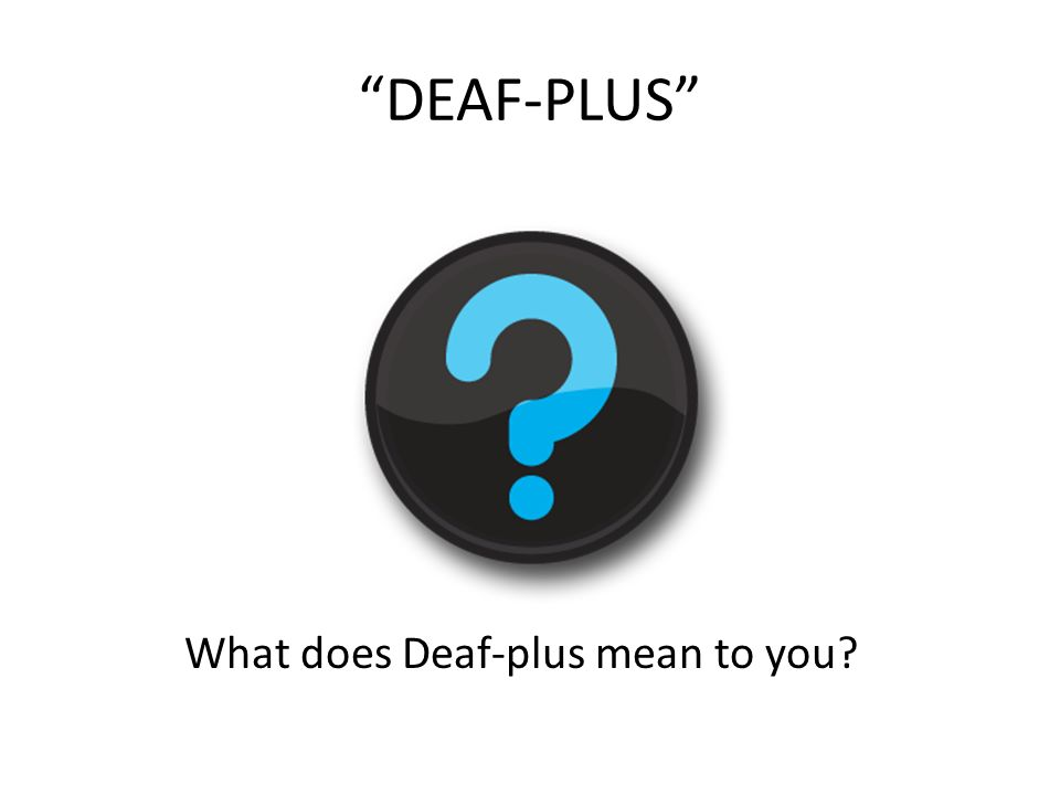 What does Deaf-plus mean to you