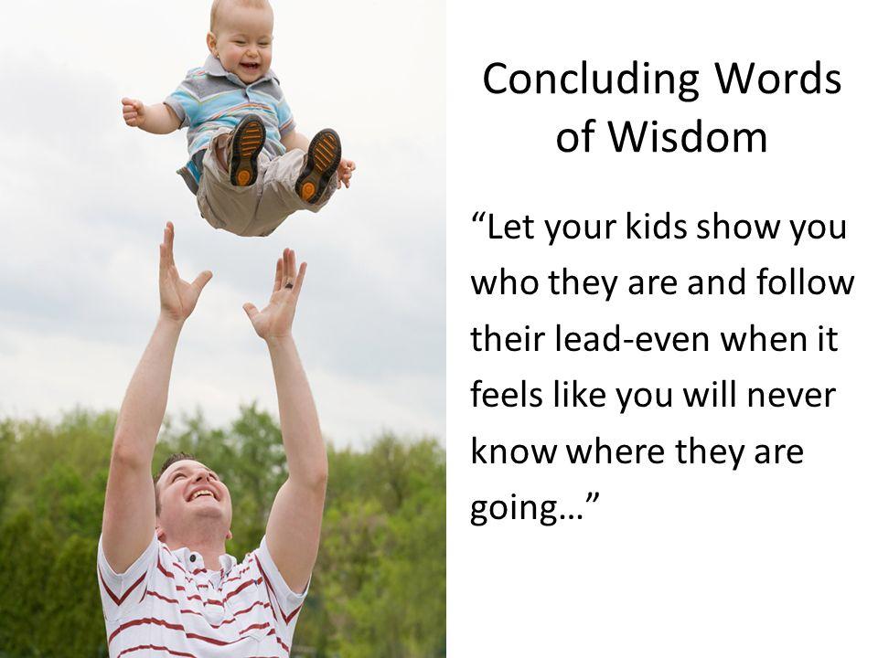 Concluding Words of Wisdom