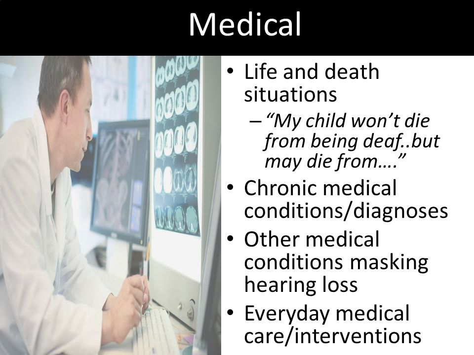 Medical Life and death situations Chronic medical conditions/diagnoses