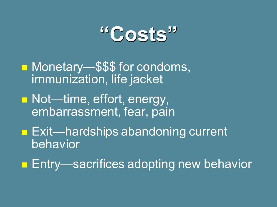 Costs Monetary—$$$ for condoms, immunization, life jacket
