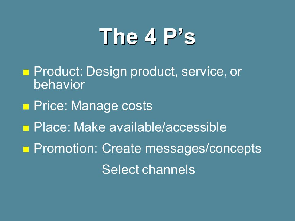 The 4 P's Product: Design product, service, or behavior