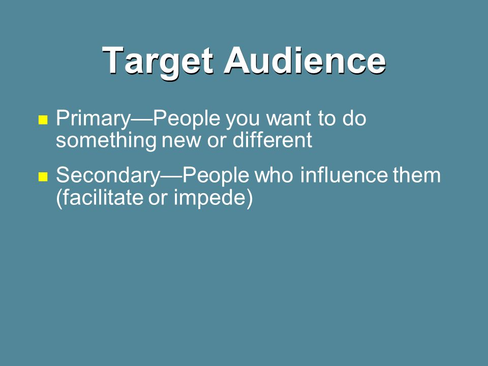Target Audience Primary—People you want to do something new or different.