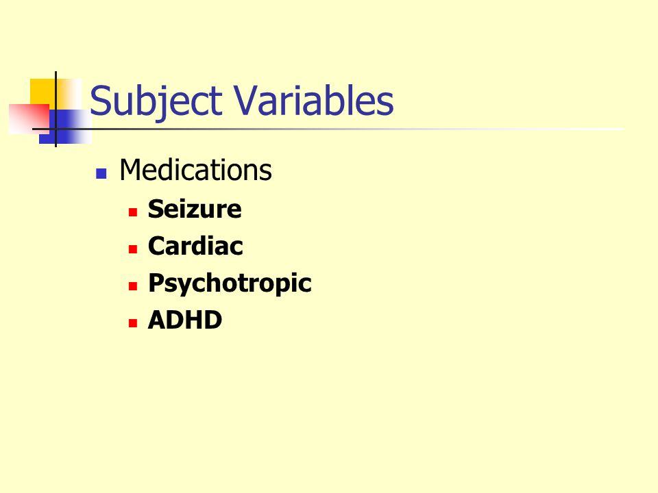 Subject Variables Medications Seizure Cardiac Psychotropic ADHD