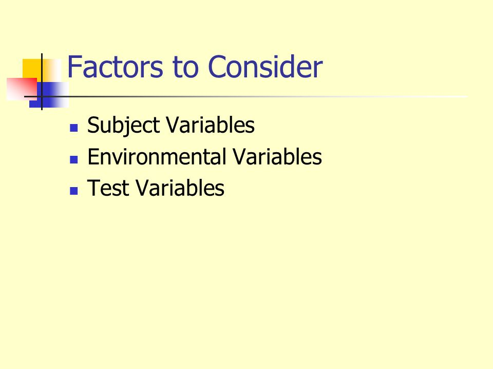 Factors to Consider Subject Variables Environmental Variables