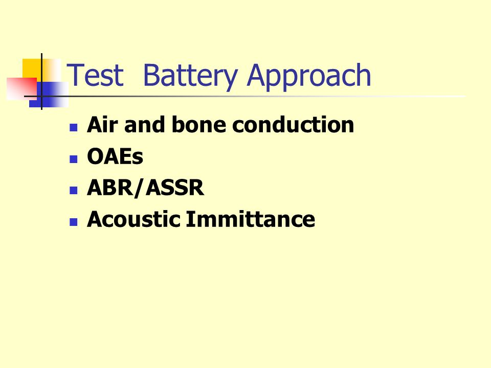 Test Battery Approach Air and bone conduction OAEs ABR/ASSR