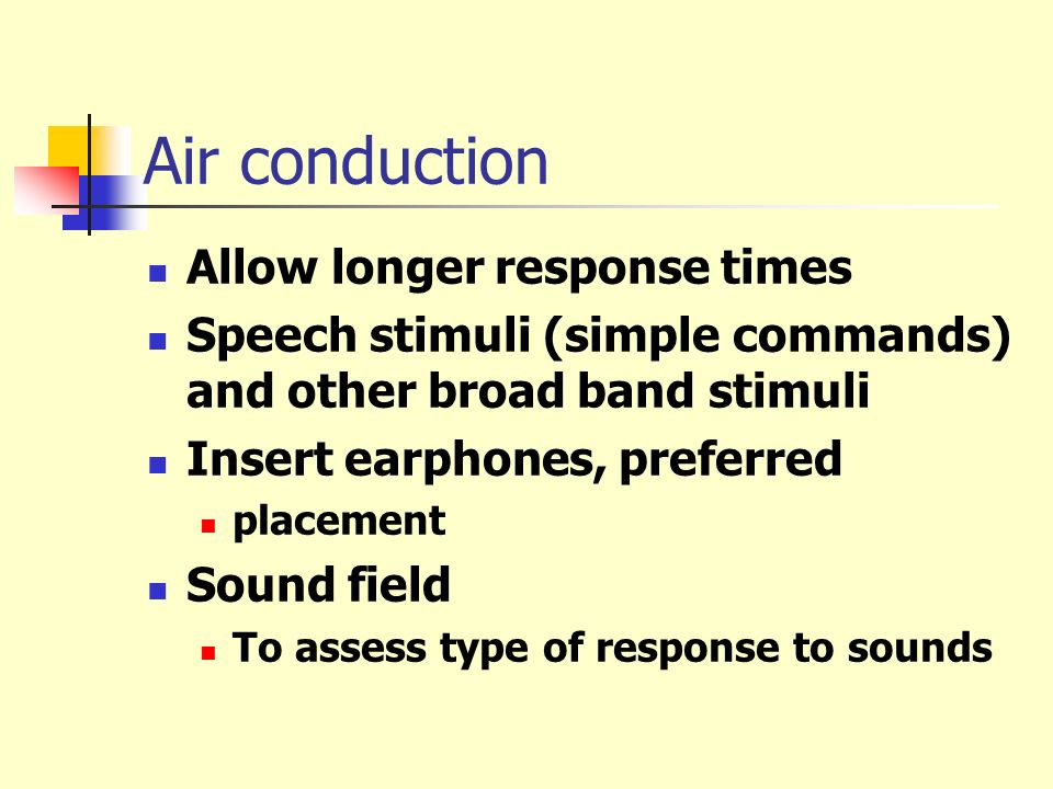 Air conduction Allow longer response times