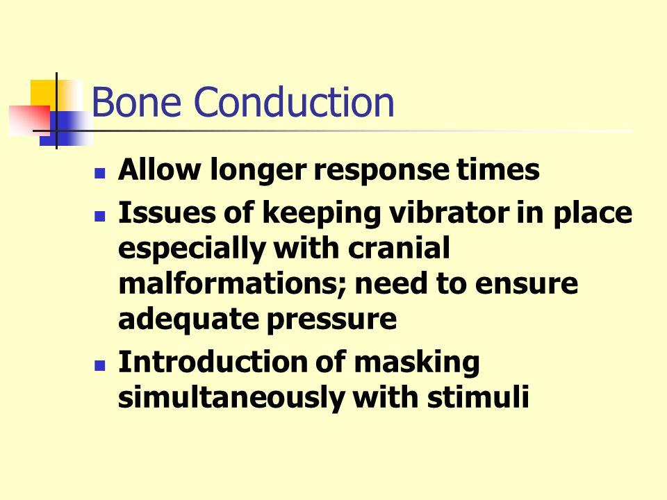Bone Conduction Allow longer response times