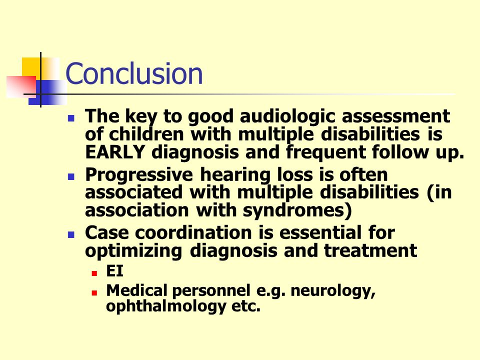 Conclusion The key to good audiologic assessment of children with multiple disabilities is EARLY diagnosis and frequent follow up.