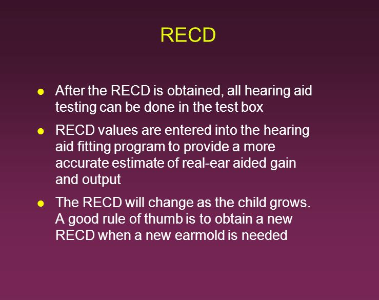 RECD After the RECD is obtained, all hearing aid testing can be done in the test box.