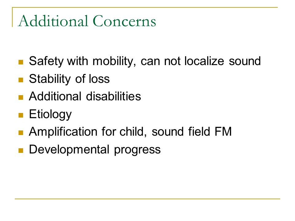 Additional Concerns Safety with mobility, can not localize sound