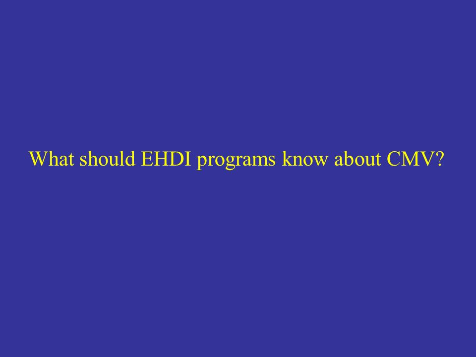 What should EHDI programs know about CMV