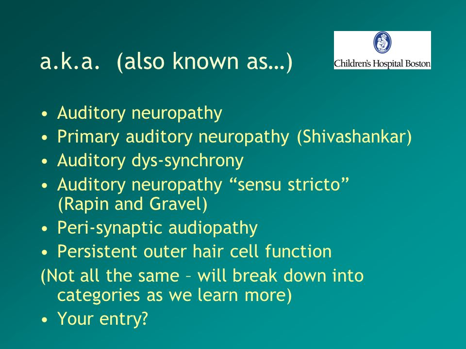 a.k.a. (also known as…) Auditory neuropathy