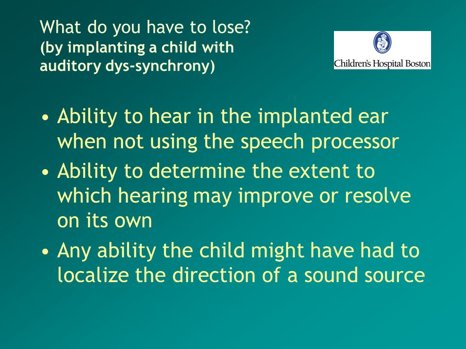 What do you have to lose (by implanting a child with auditory dys-synchrony)