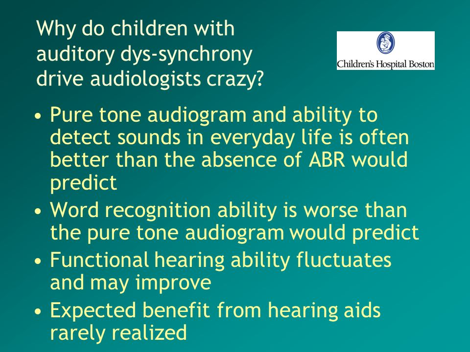 Why do children with auditory dys-synchrony drive audiologists crazy