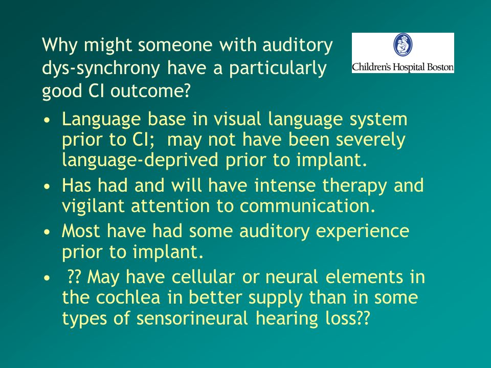 Why might someone with auditory dys-synchrony have a particularly good CI outcome