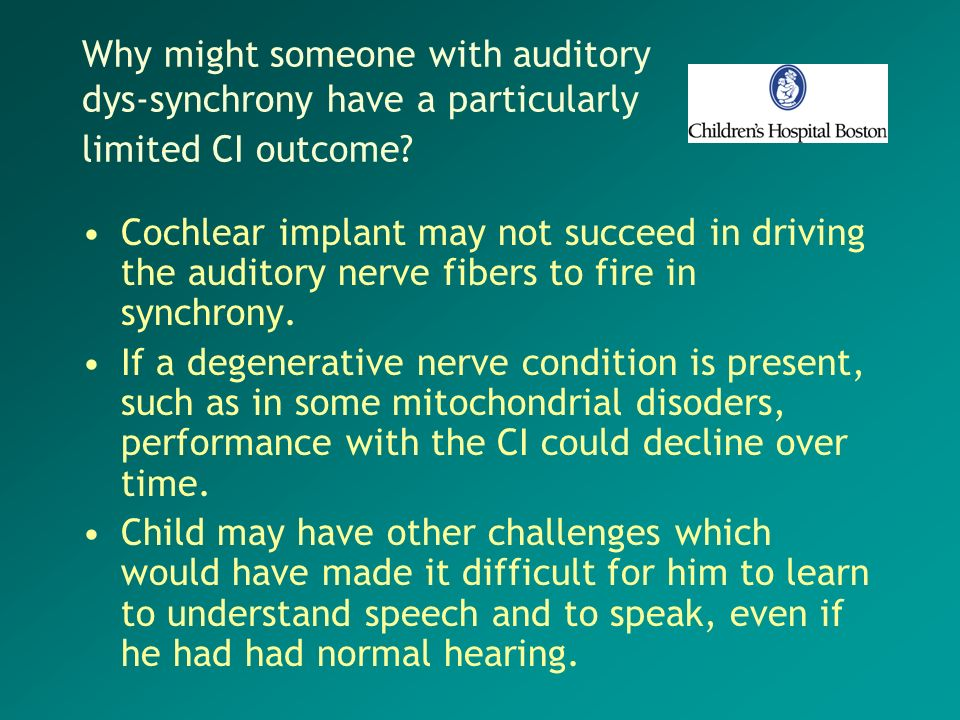 Why might someone with auditory dys-synchrony have a particularly limited CI outcome