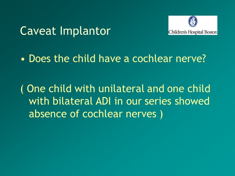 Caveat Implantor Does the child have a cochlear nerve