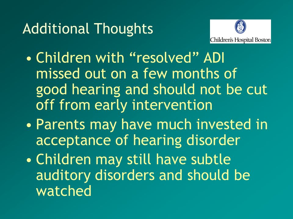 Additional ThoughtsChildren with resolved ADI missed out on a few months of good hearing and should not be cut off from early intervention.