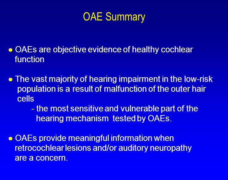 OAE Summary OAEs are objective evidence of healthy cochlear function