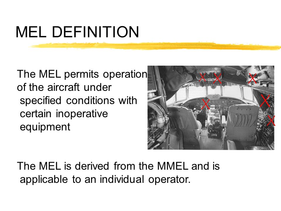 MEL DEFINITION The MEL permits operation of the aircraft under