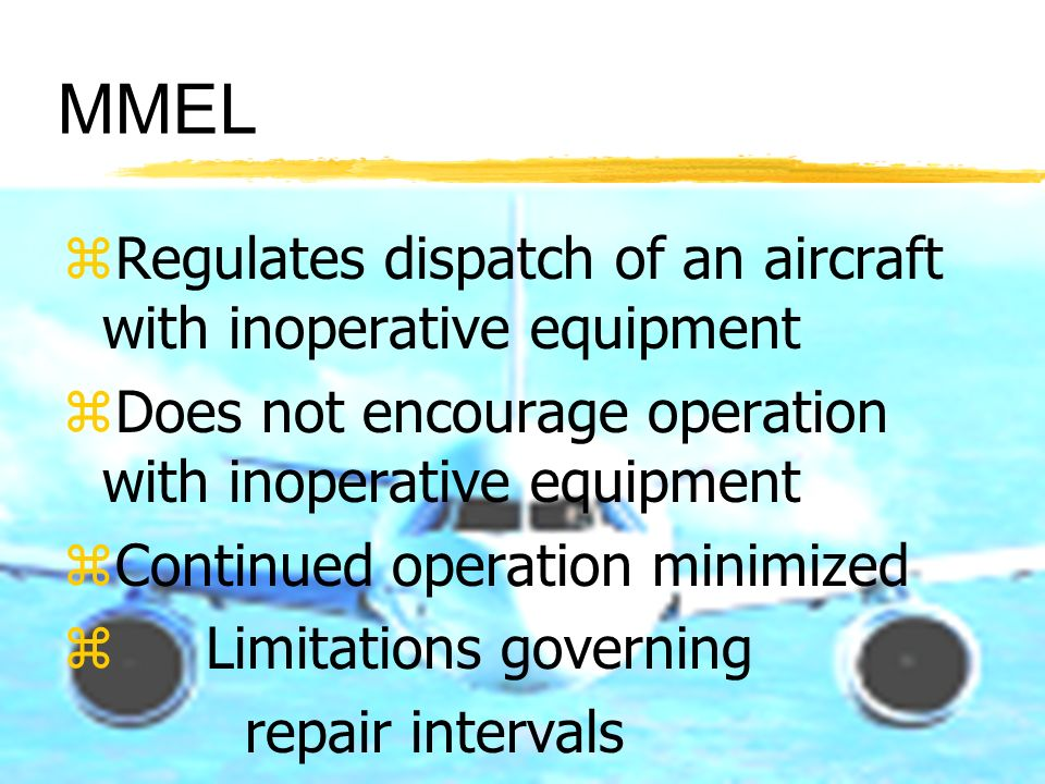 MMEL Regulates dispatch of an aircraft with inoperative equipment