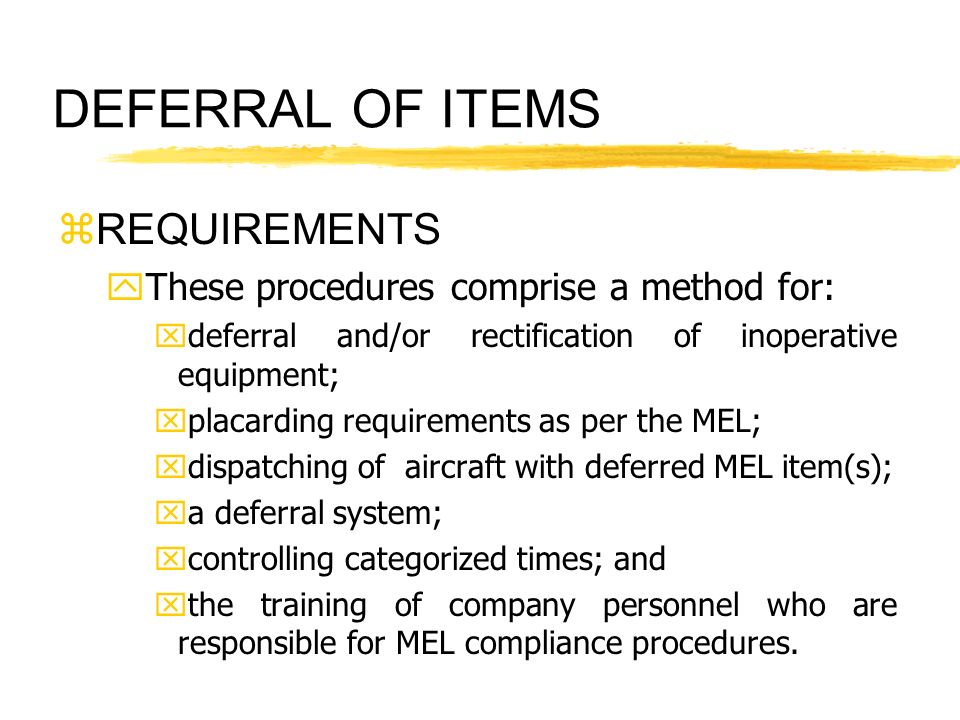 DEFERRAL OF ITEMS REQUIREMENTS These procedures comprise a method for: