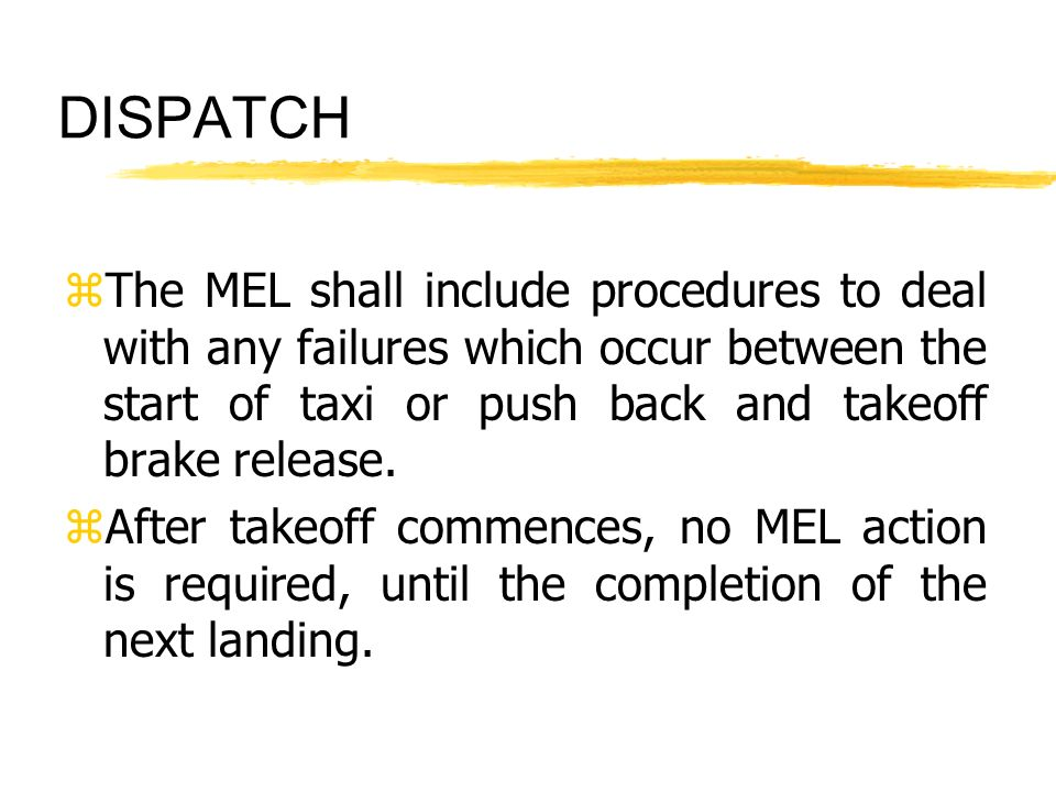 DISPATCH The MEL shall include procedures to deal with any failures which occur between the start of taxi or push back and takeoff brake release.