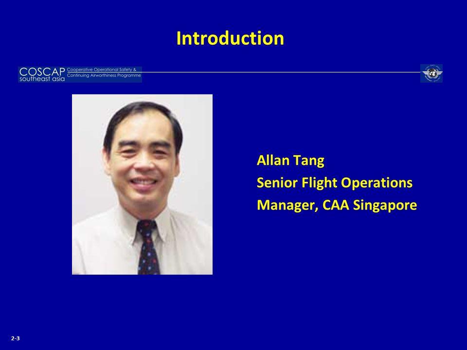Introduction Allan Tang Senior Flight Operations Manager, CAA Singapore 2-3
