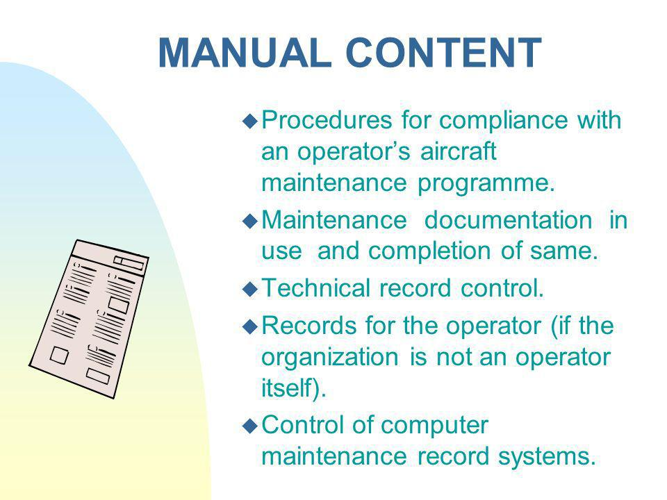 MANUAL CONTENT Procedures for compliance with an operator's aircraft maintenance programme.