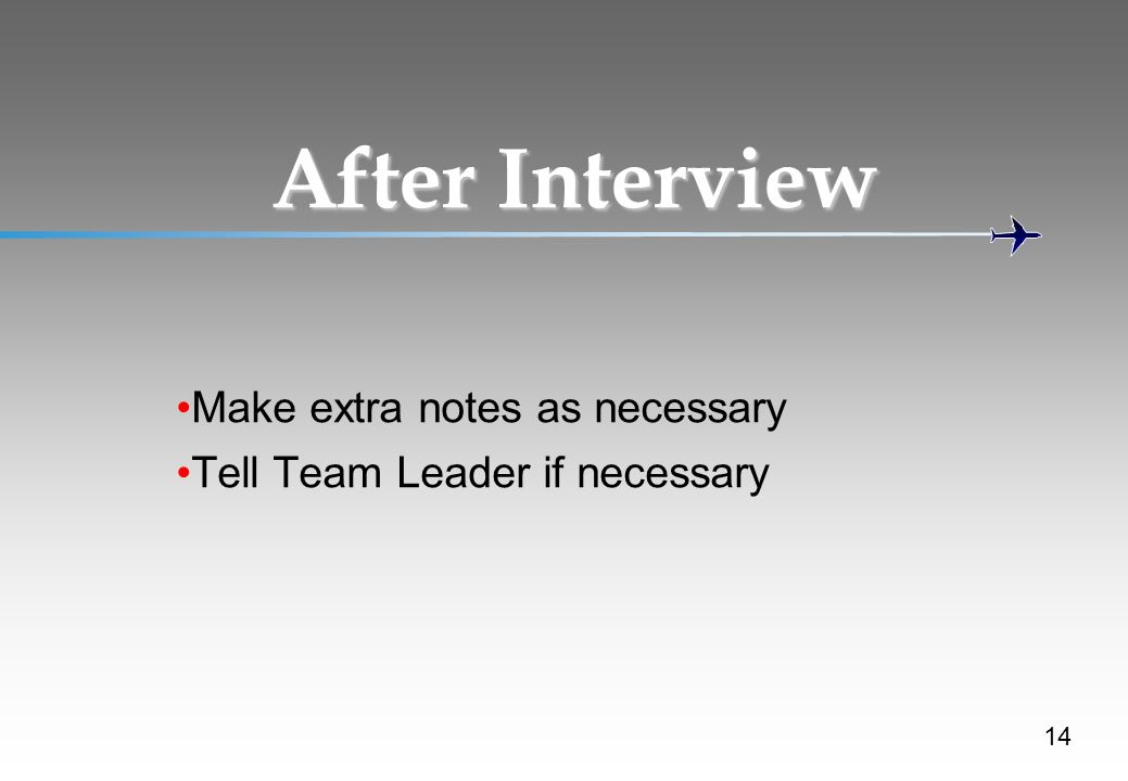 After Interview Make extra notes as necessary