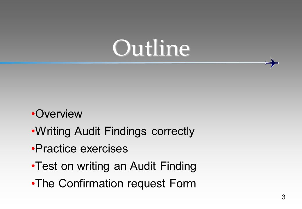 Outline Overview Writing Audit Findings correctly Practice exercises