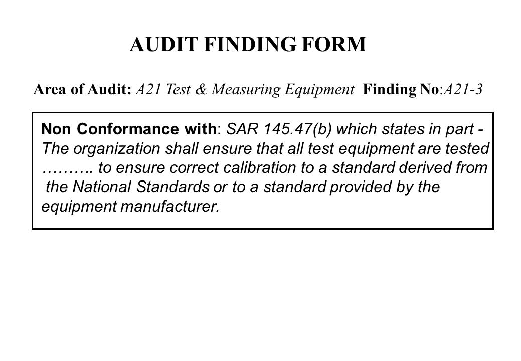 AUDIT FINDING FORM Area of Audit: A21 Test & Measuring Equipment Finding No:A21-3. Non Conformance with: SAR 145.47(b) which states in part -