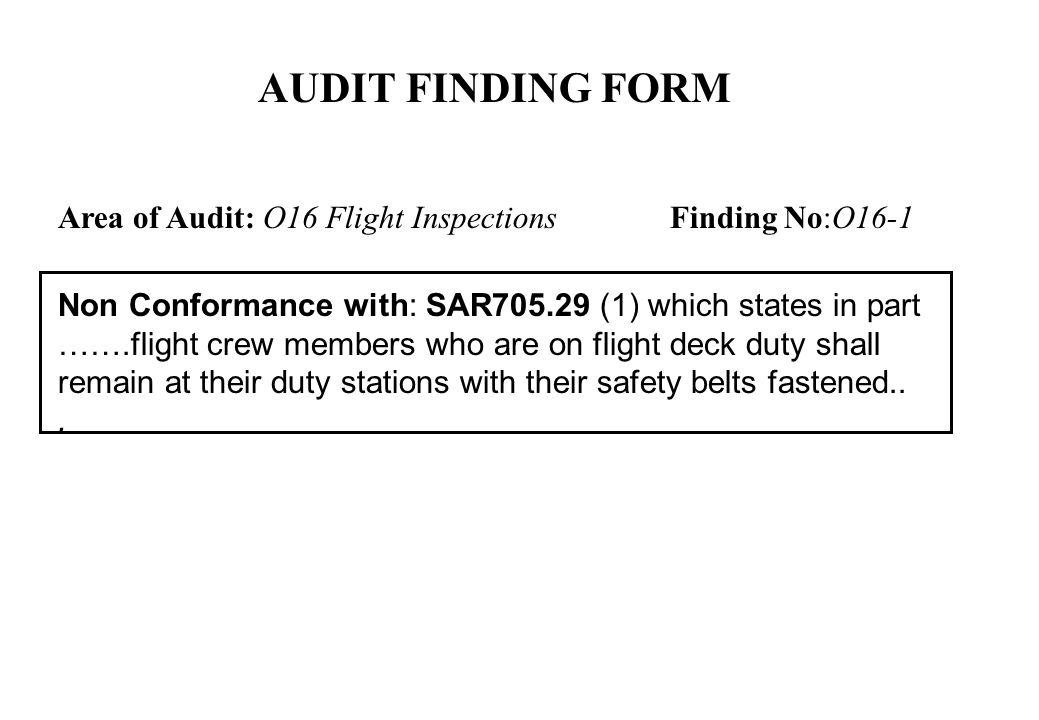 AUDIT FINDING FORM Area of Audit: O16 Flight Inspections Finding No:O16-1. Non Conformance with: SAR705.29 (1) which states in part.