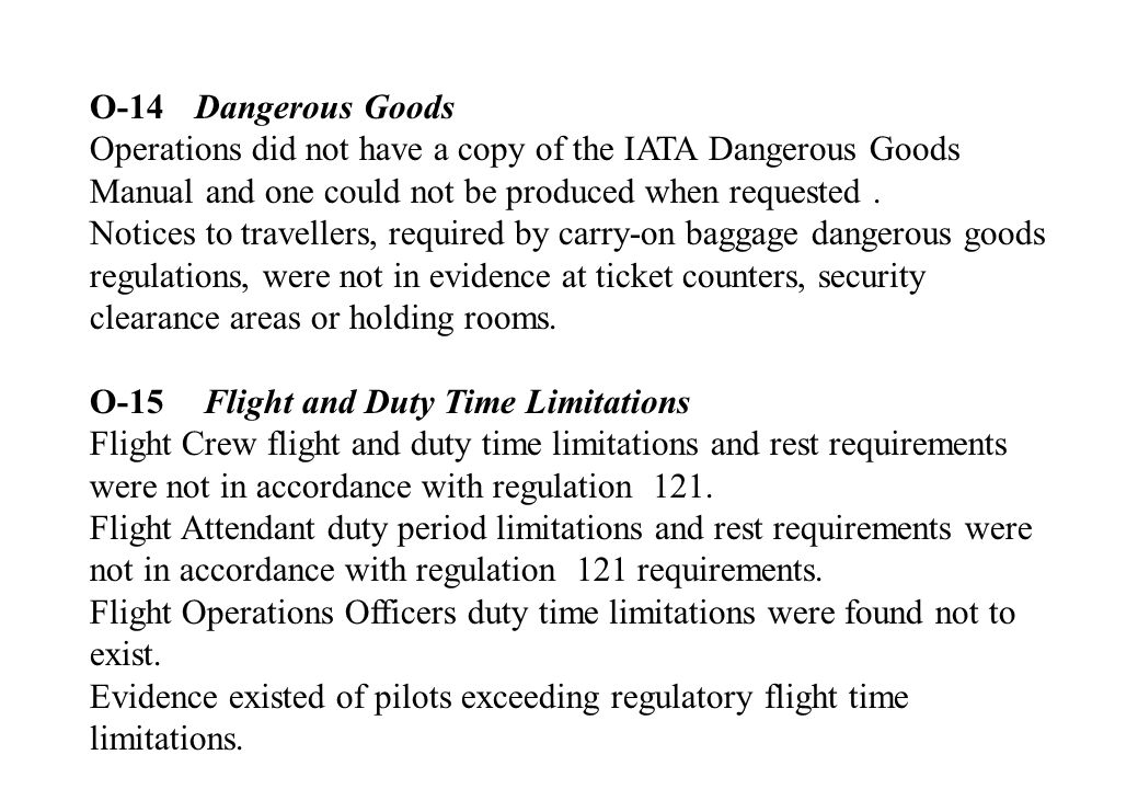 O-14 Dangerous Goods Operations did not have a copy of the IATA Dangerous Goods Manual and one could not be produced when requested .