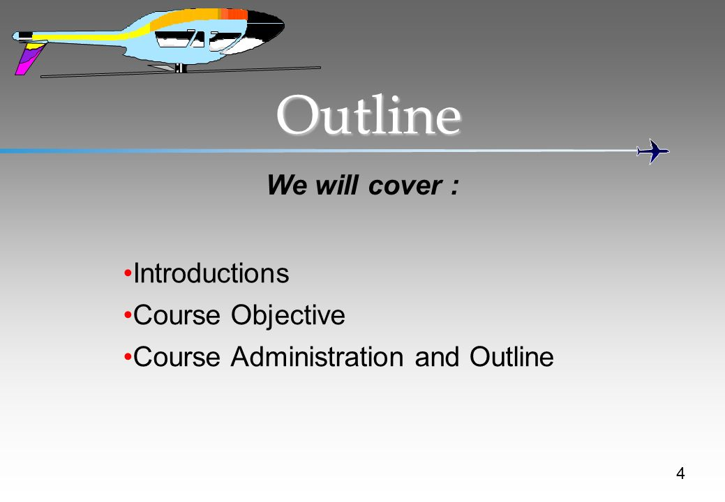 Outline We will cover : Introductions Course Objective