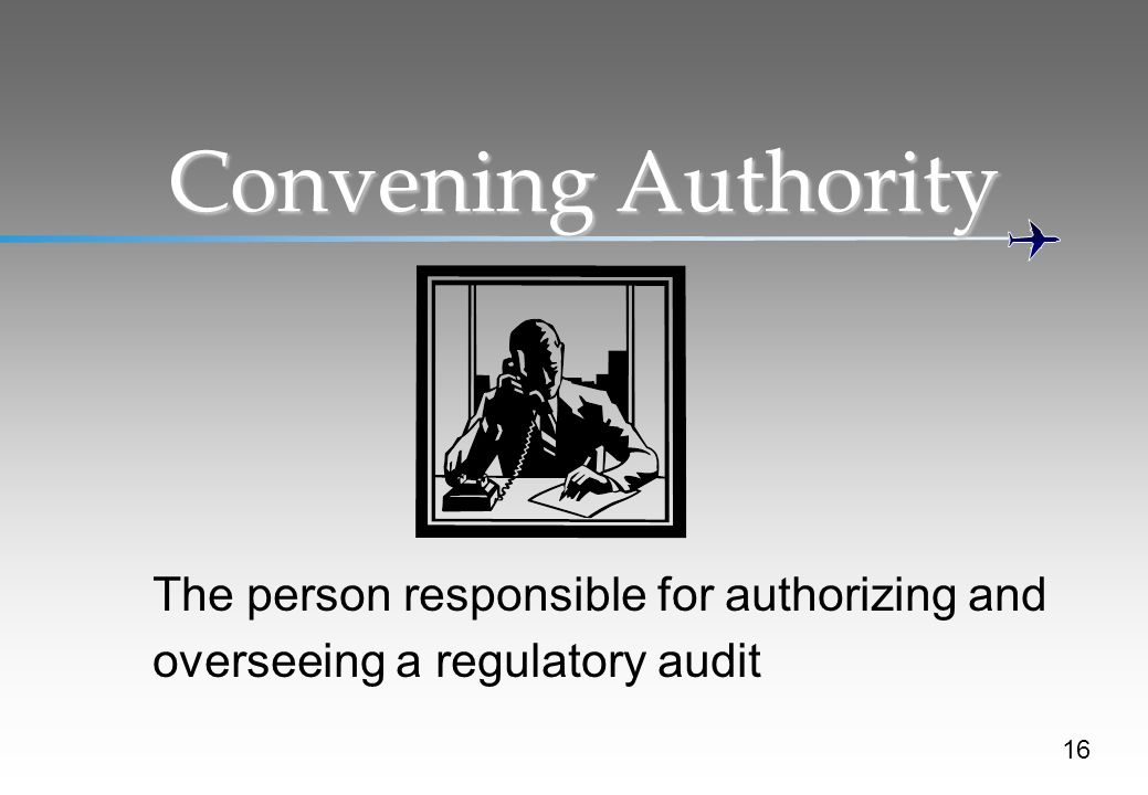 Convening Authority The person responsible for authorizing and